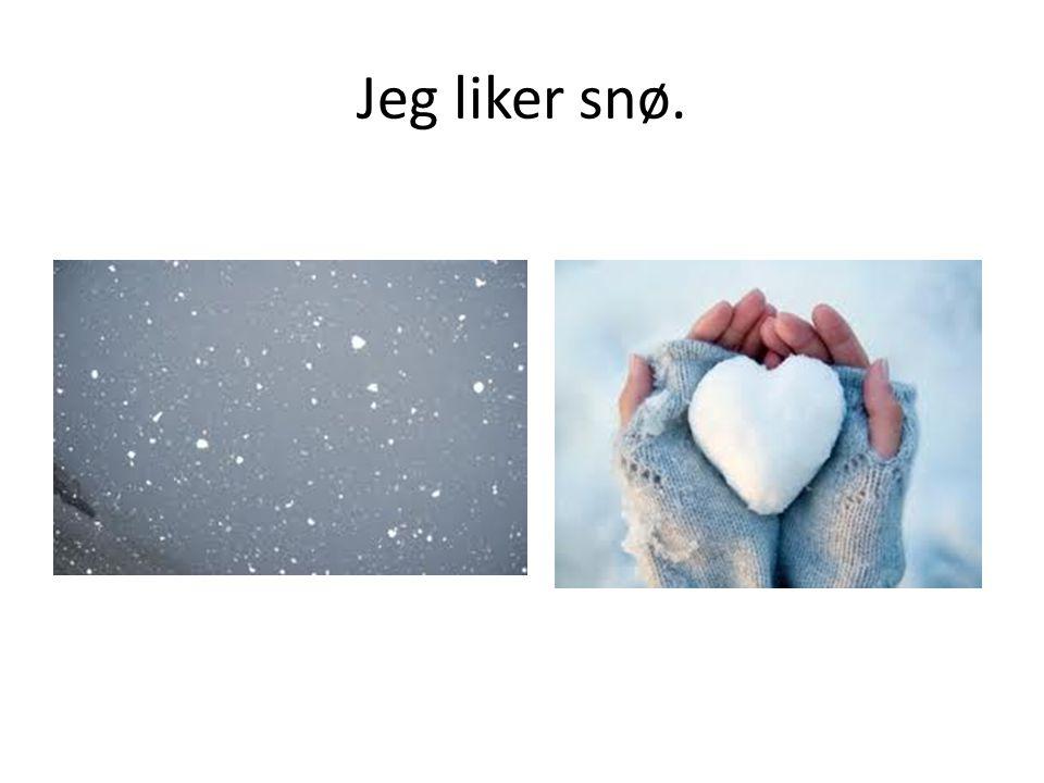 Jeg liker snø.