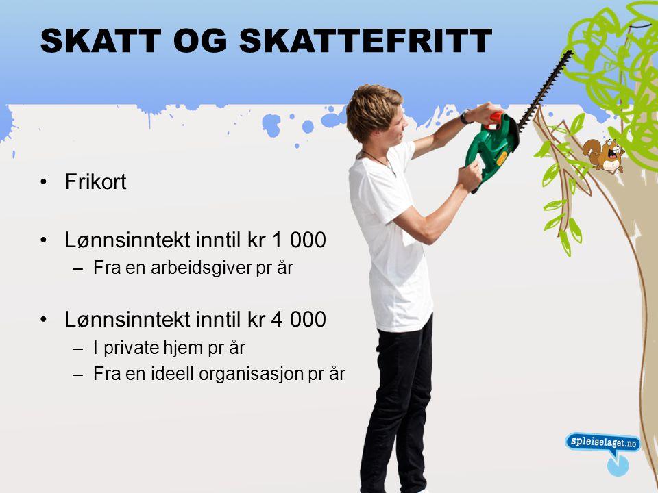 SKATT OG SKATTEFRITT Frikort Lønnsinntekt inntil kr 1 000