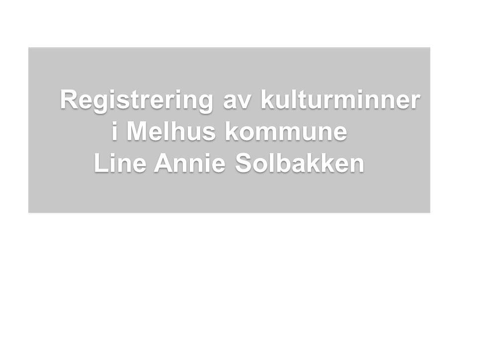 Registrering av kulturminner i Melhus kommune Line Annie Solbakken