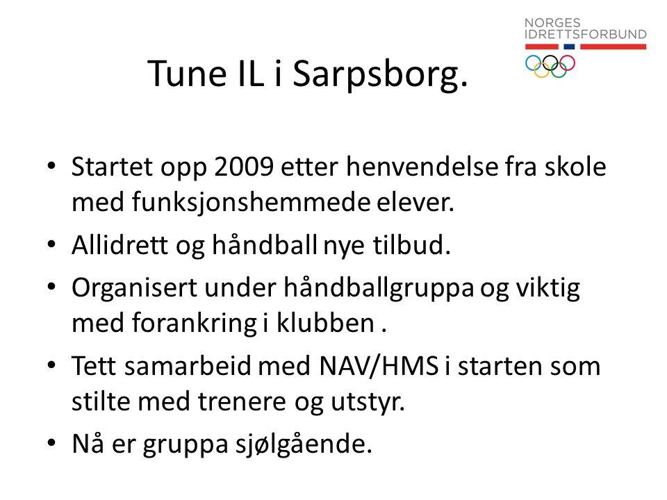 Tune IL i Sarpsborg. Startet opp 2009 etter henvendelse fra skole med funksjonshemmede elever. Allidrett og håndball nye tilbud.