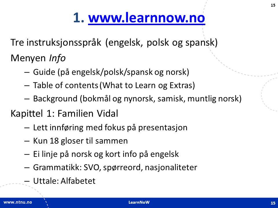 1. www.learnnow.no Tre instruksjonsspråk (engelsk, polsk og spansk)