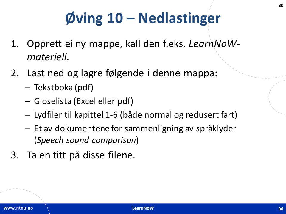 LearnNoW Øving 10 – Nedlastinger. Opprett ei ny mappe, kall den f.eks. LearnNoW-materiell. Last ned og lagre følgende i denne mappa: