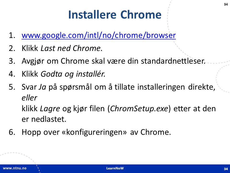 Installere Chrome www.google.com/intl/no/chrome/browser