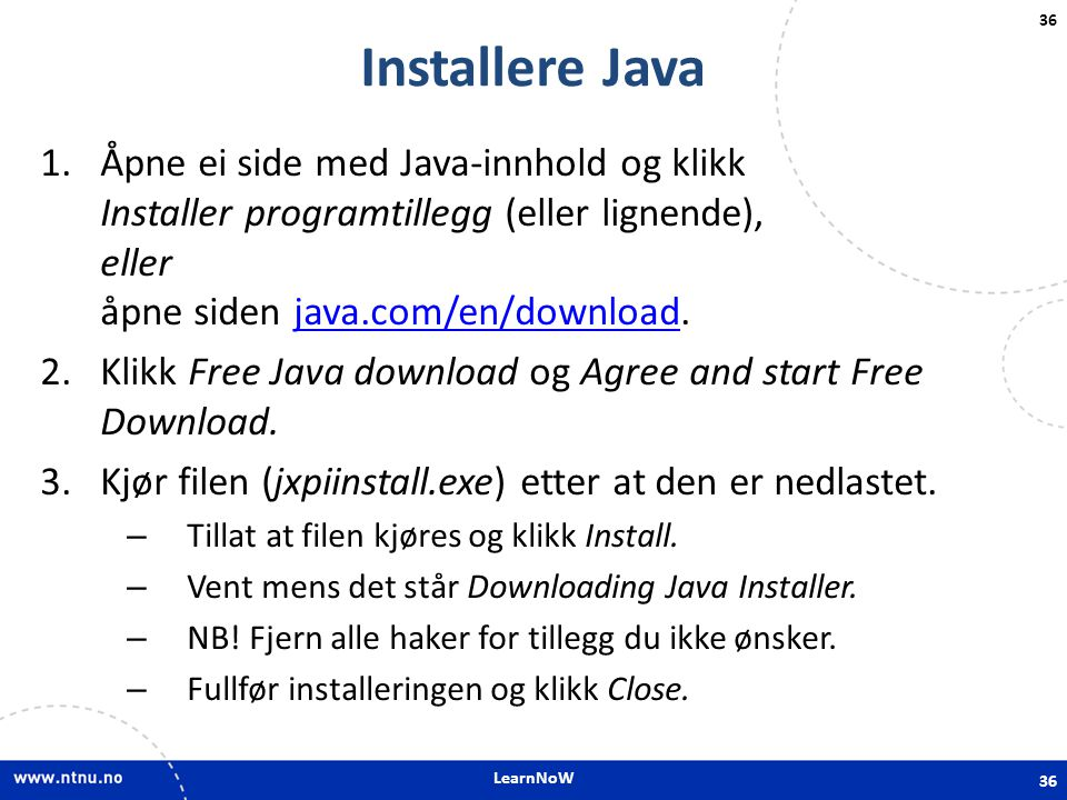 LearnNoW Installere Java. Åpne ei side med Java-innhold og klikk Installer programtillegg (eller lignende), eller åpne siden java.com/en/download.