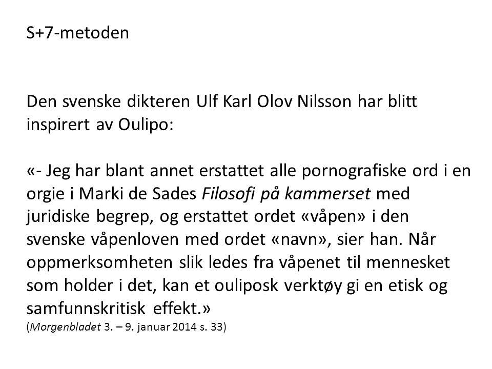 S+7-metoden Den svenske dikteren Ulf Karl Olov Nilsson har blitt inspirert av Oulipo: