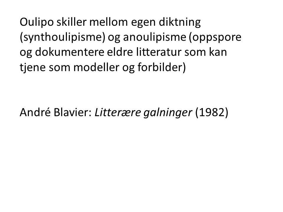 Oulipo skiller mellom egen diktning (synthoulipisme) og anoulipisme (oppspore og dokumentere eldre litteratur som kan tjene som modeller og forbilder)