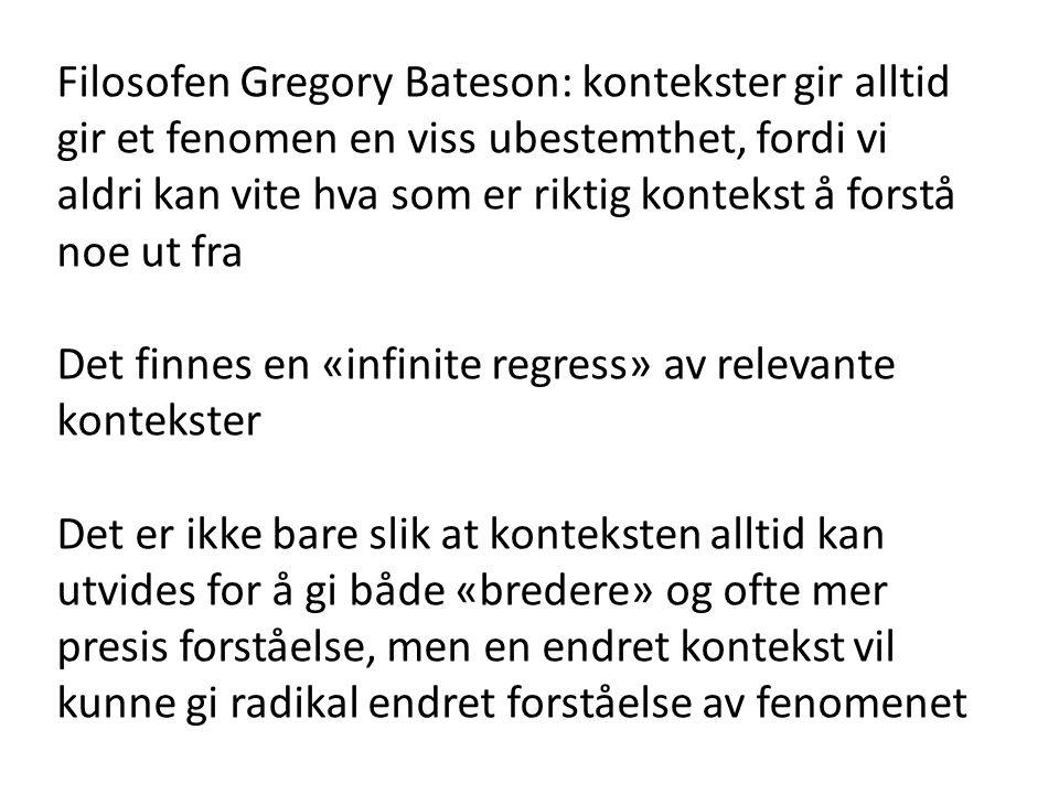 Filosofen Gregory Bateson: kontekster gir alltid gir et fenomen en viss ubestemthet, fordi vi aldri kan vite hva som er riktig kontekst å forstå noe ut fra