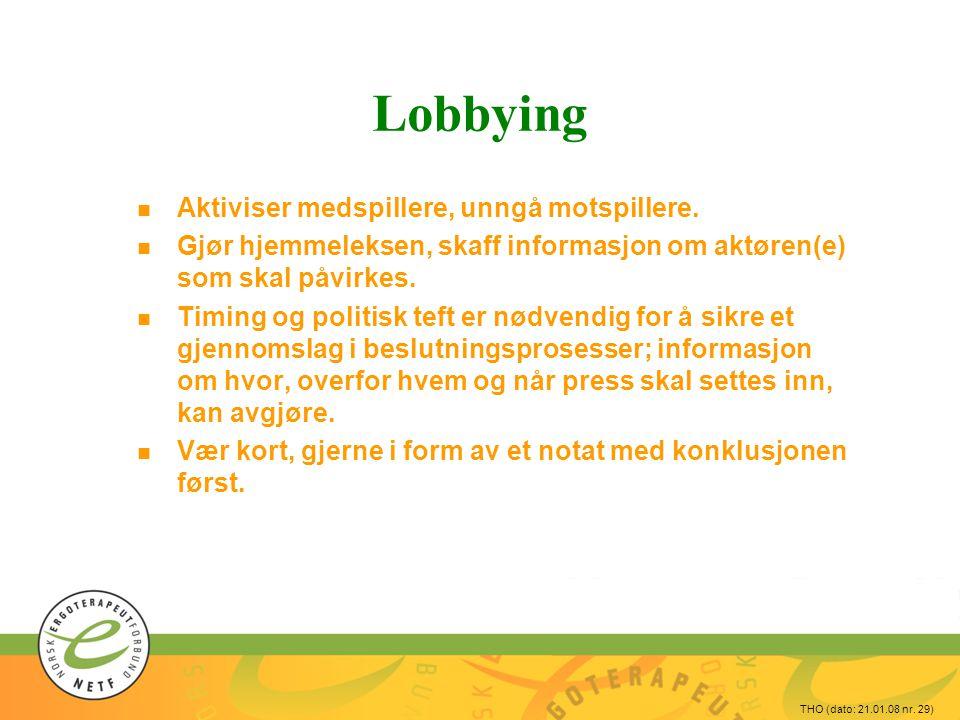 Lobbying Aktiviser medspillere, unngå motspillere.