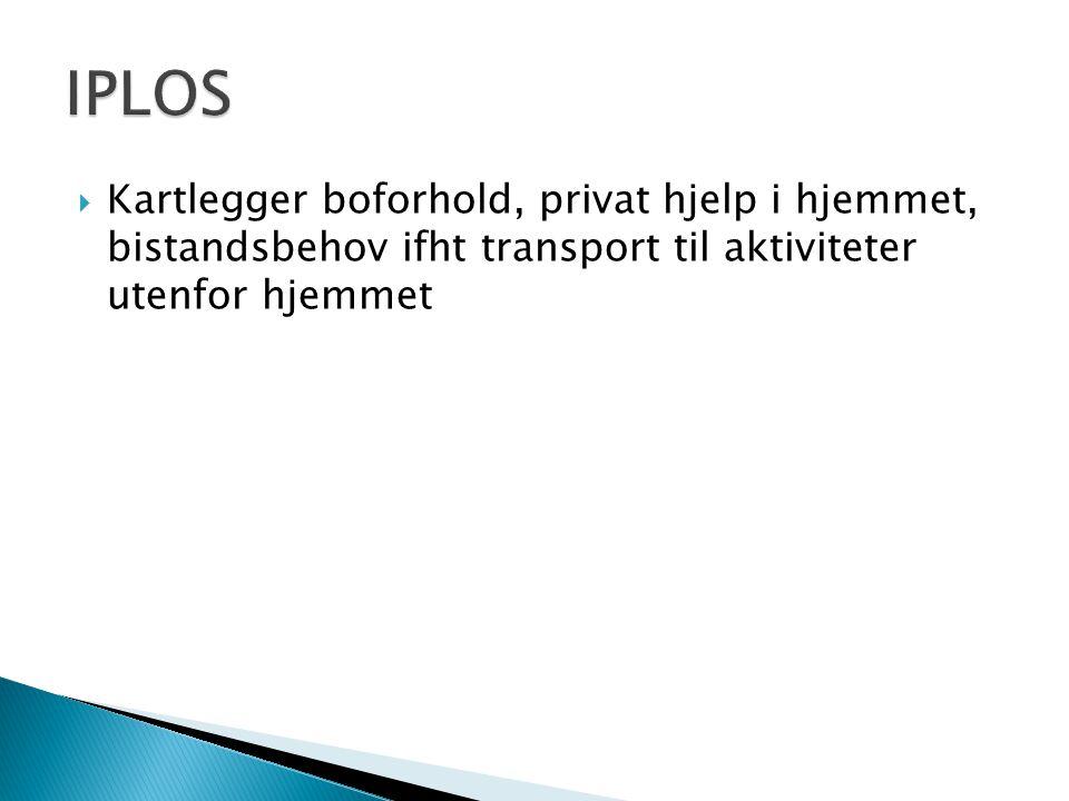 IPLOS Kartlegger boforhold, privat hjelp i hjemmet, bistandsbehov ifht transport til aktiviteter utenfor hjemmet.