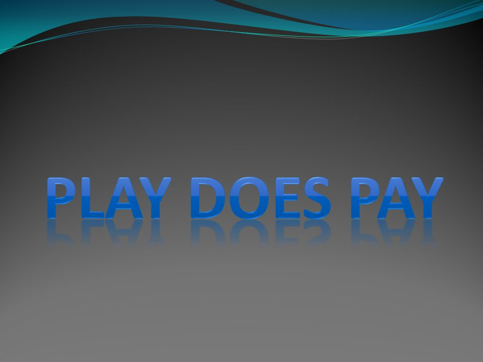 PLAY DOES PAY