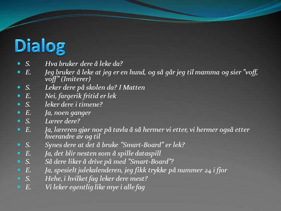 Dialog S. Hva bruker dere å leke da