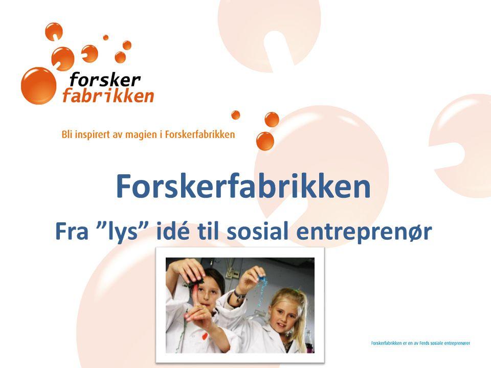 Forskerfabrikken Fra lys idé til sosial entreprenør
