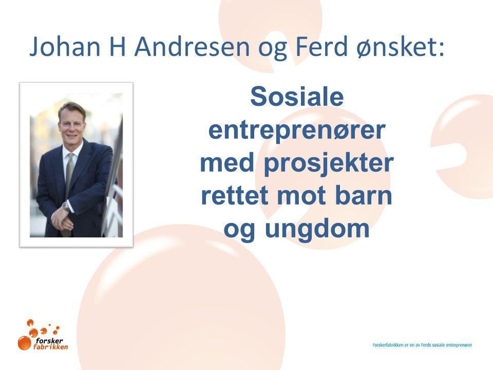 Johan H Andresen og Ferd ønsket: