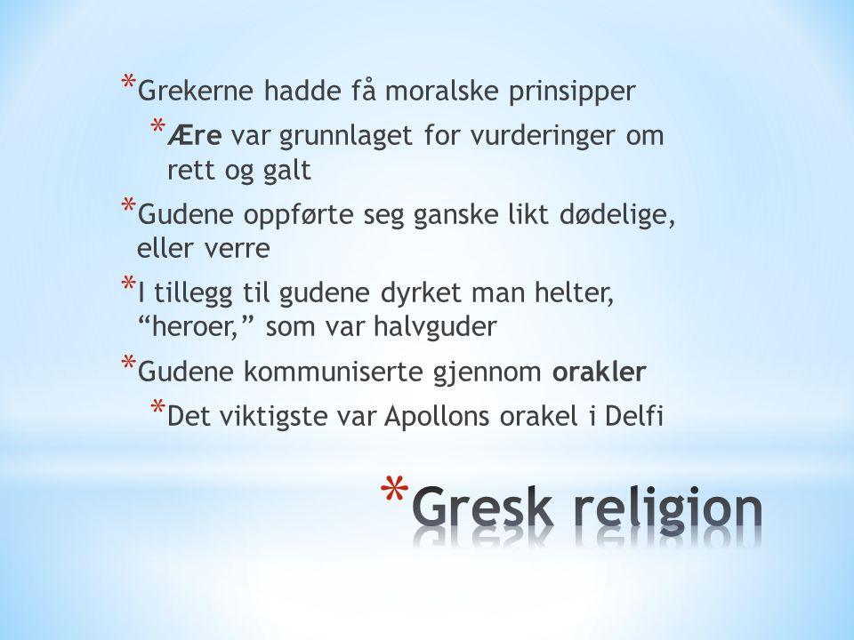 Gresk religion Grekerne hadde få moralske prinsipper