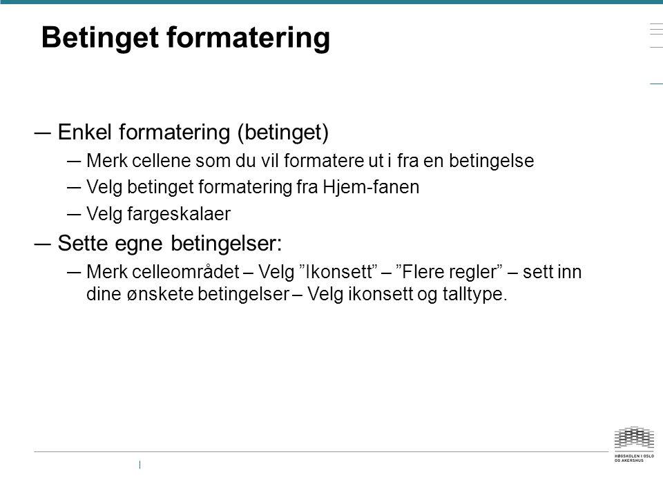 Betinget formatering Enkel formatering (betinget)