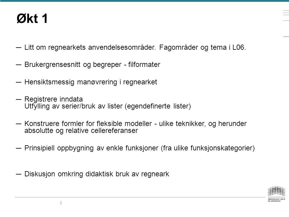 Økt 1 Litt om regnearkets anvendelsesområder. Fagområder og tema i L06. Brukergrensesnitt og begreper - filformater.