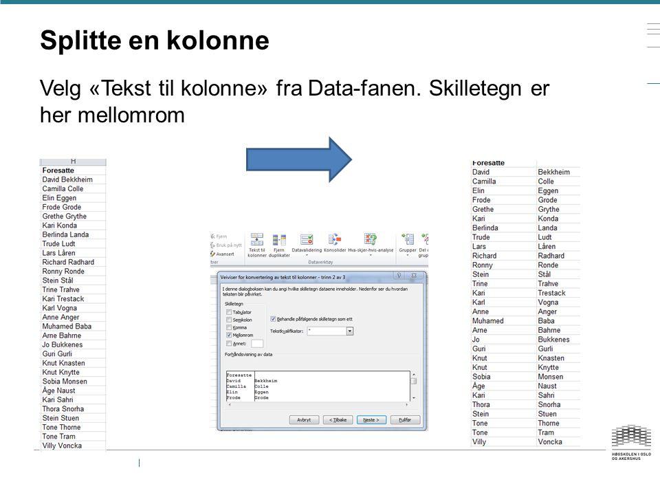 Splitte en kolonne Velg «Tekst til kolonne» fra Data-fanen.