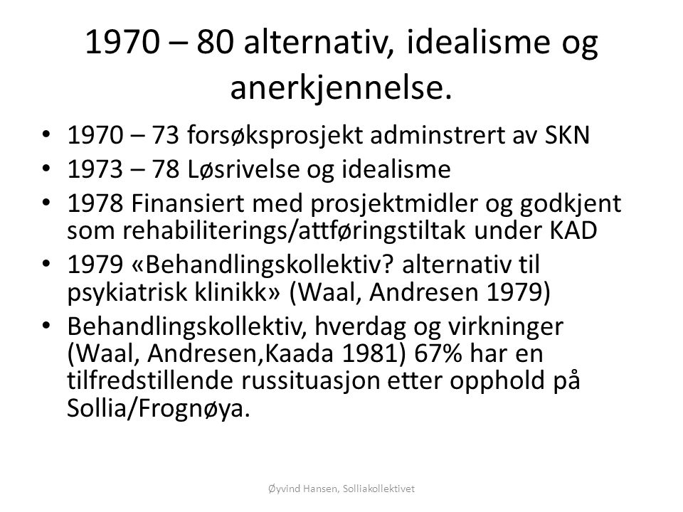 1970 – 80 alternativ, idealisme og anerkjennelse.