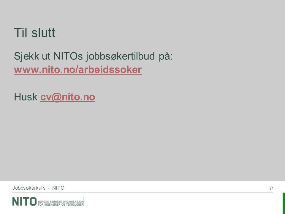Til slutt Sjekk ut NITOs jobbsøkertilbud på: www.nito.no/arbeidssoker