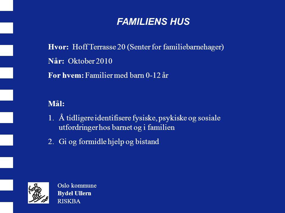 FAMILIENS HUS Hvor: Hoff Terrasse 20 (Senter for familiebarnehager)