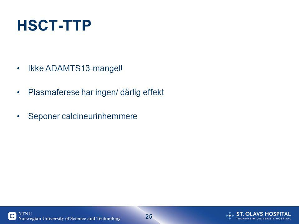 HSCT-TTP Ikke ADAMTS13-mangel! Plasmaferese har ingen/ dårlig effekt