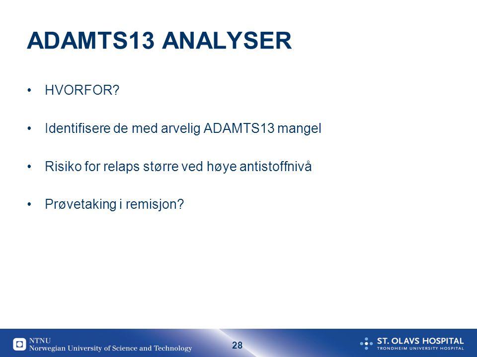 ADAMTS13 ANALYSER HVORFOR Identifisere de med arvelig ADAMTS13 mangel