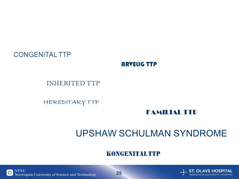 CONGENITAL TTP ARVELIG TTP. INHERITED TTP. HEREDITARY TTP. FAMILIAL TTP. UPSHAW SCHULMAN SYNDROME.