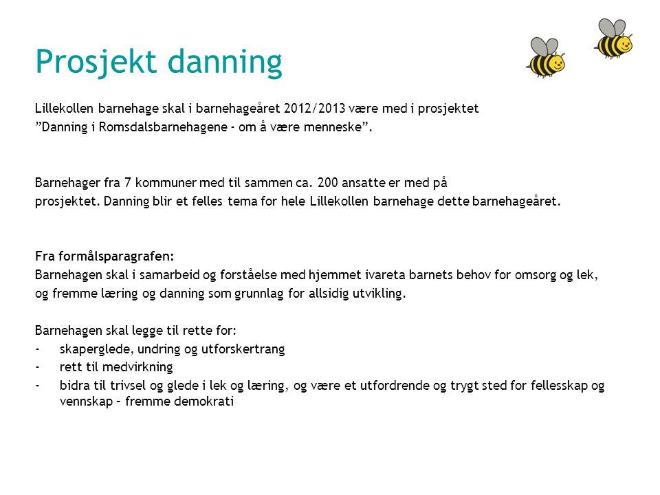 Prosjekt danning Lillekollen barnehage skal i barnehageåret 2012/2013 være med i prosjektet. Danning i Romsdalsbarnehagene - om å være menneske .