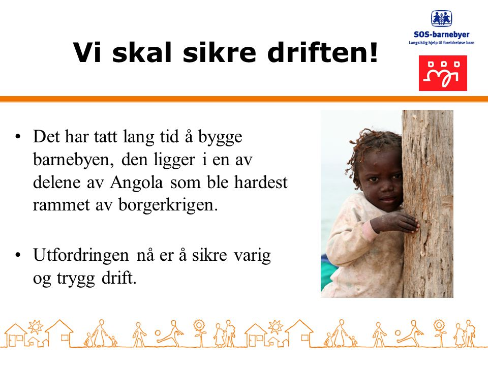 Vi skal sikre driften! Det har tatt lang tid å bygge barnebyen, den ligger i en av delene av Angola som ble hardest rammet av borgerkrigen.