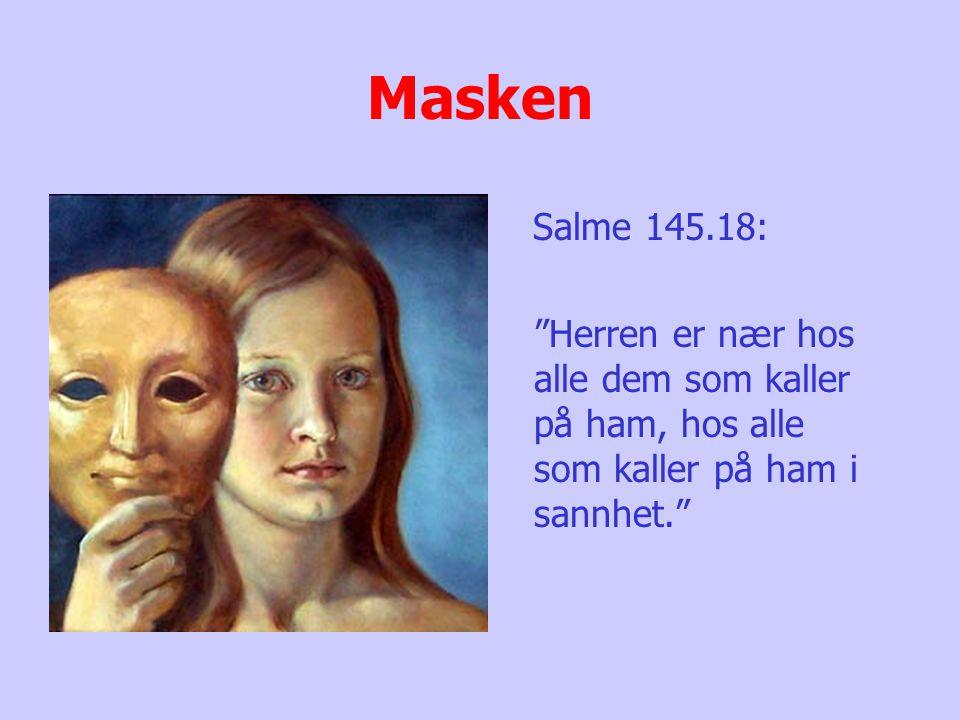 Masken Salme 145.18: Herren er nær hos alle dem som kaller på ham, hos alle som kaller på ham i sannhet.