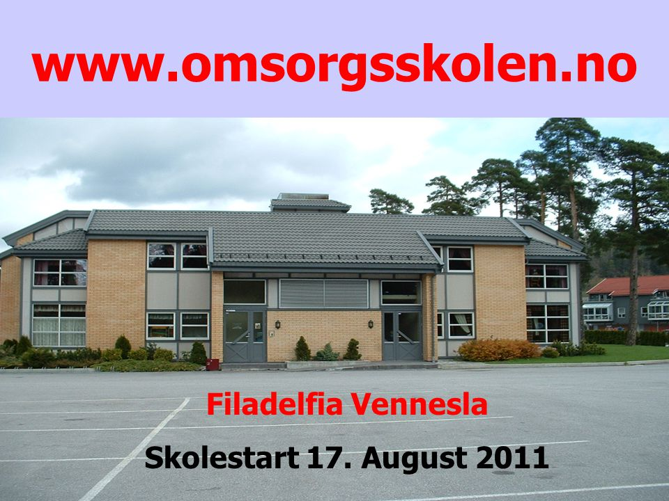 www.omsorgsskolen.no Filadelfia Vennesla Skolestart 17. August 2011