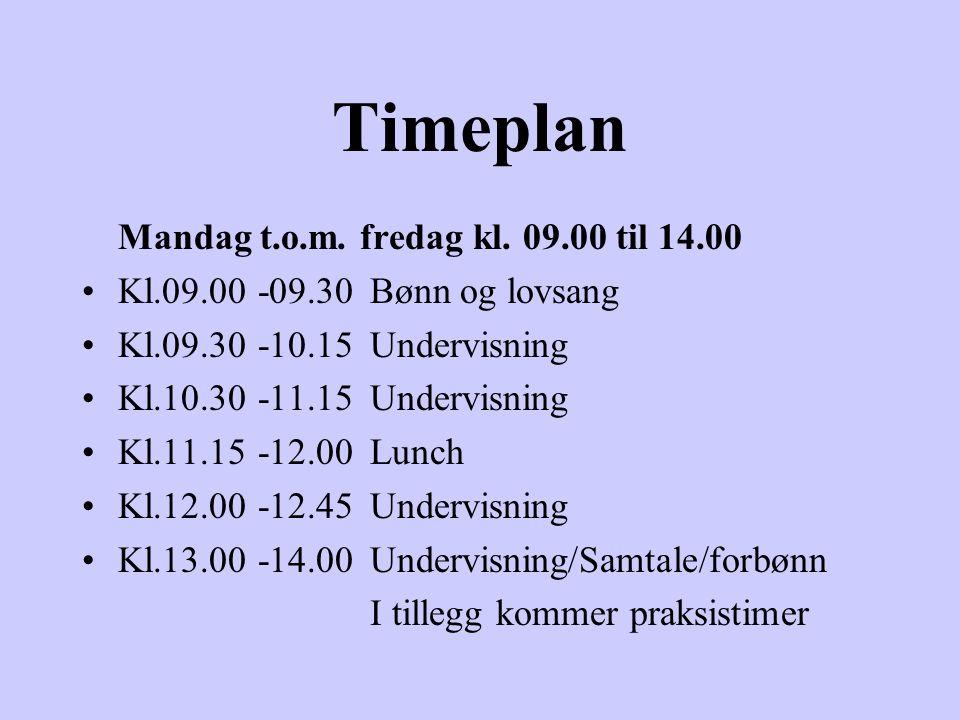 Timeplan Mandag t.o.m. fredag kl. 09.00 til 14.00