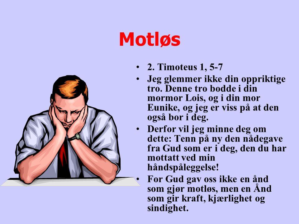 Motløs 2. Timoteus 1, 5-7.