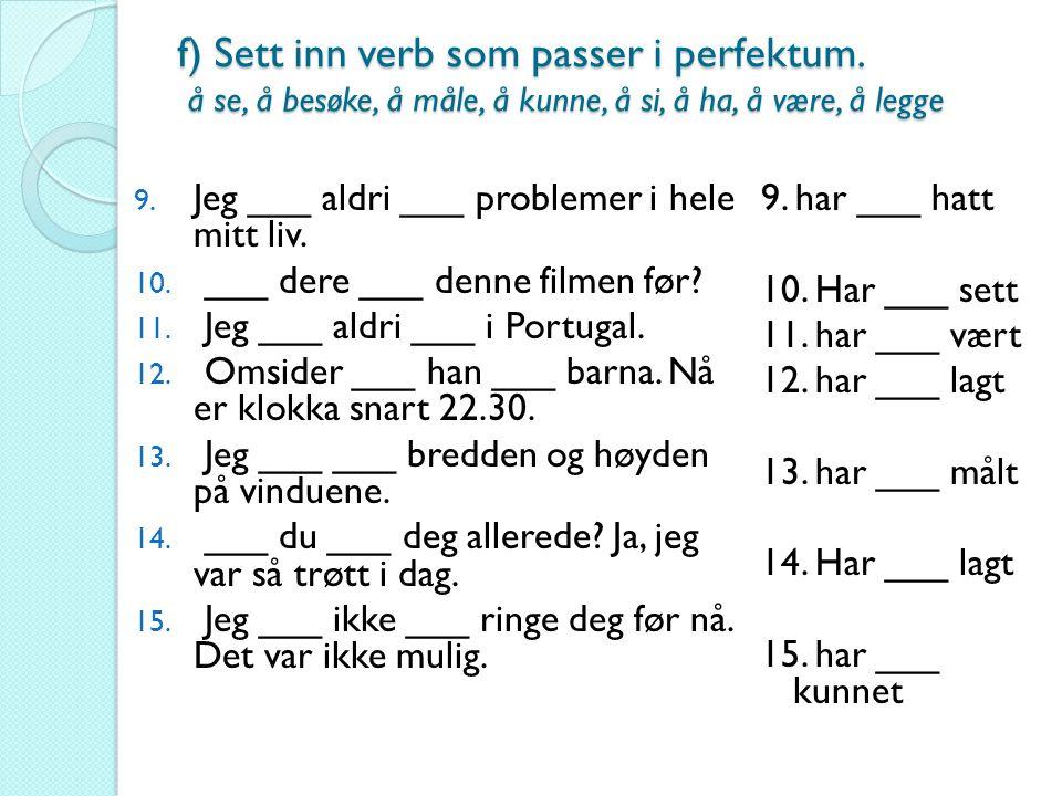 f) Sett inn verb som passer i perfektum