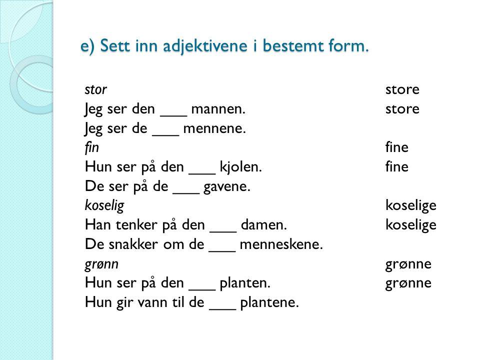 e) Sett inn adjektivene i bestemt form.