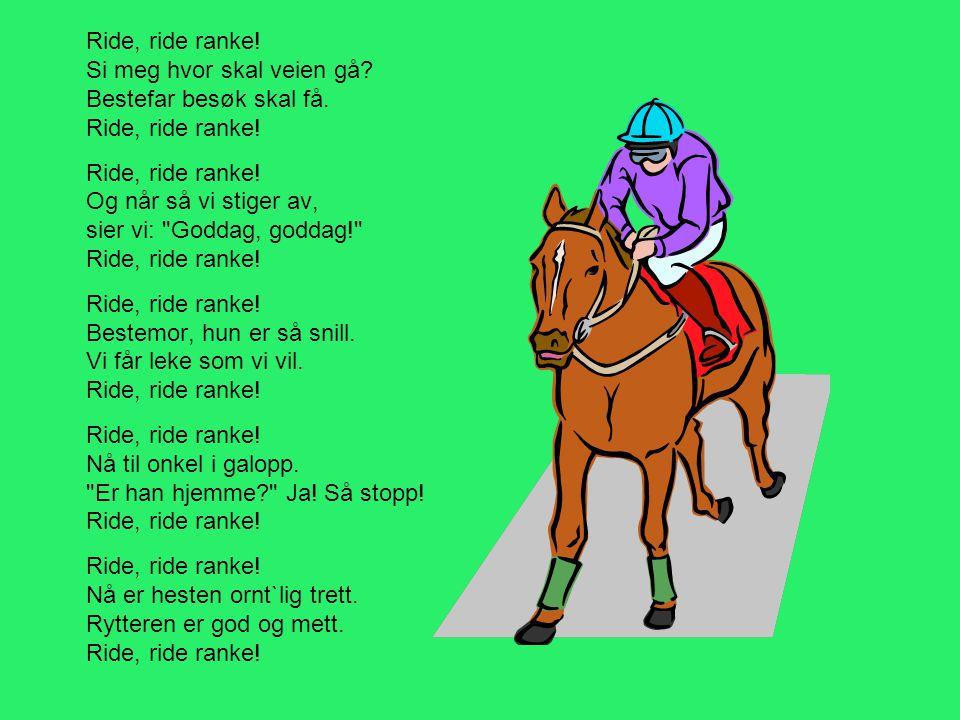 Ride, ride ranke. Si meg hvor skal veien gå. Bestefar besøk skal få