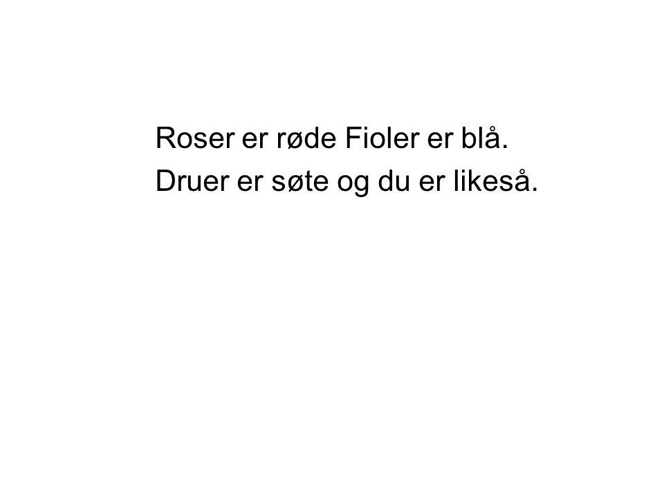 Roser er røde Fioler er blå.