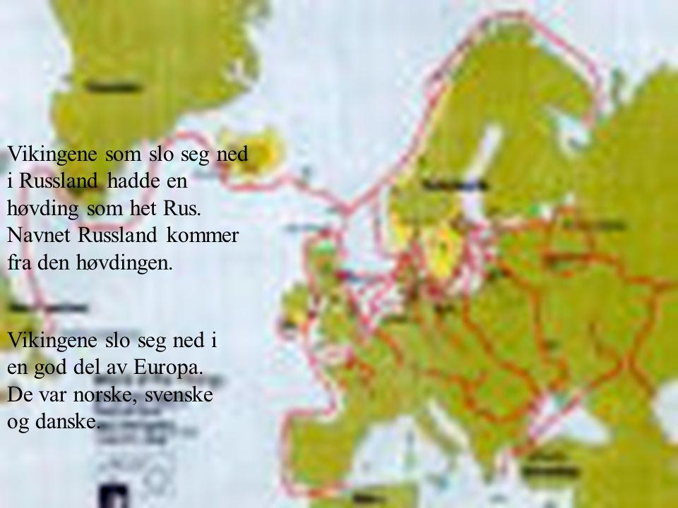 Landskap Vikingene som slo seg ned i Russland hadde en høvding som het Rus. Navnet Russland kommer fra den høvdingen.