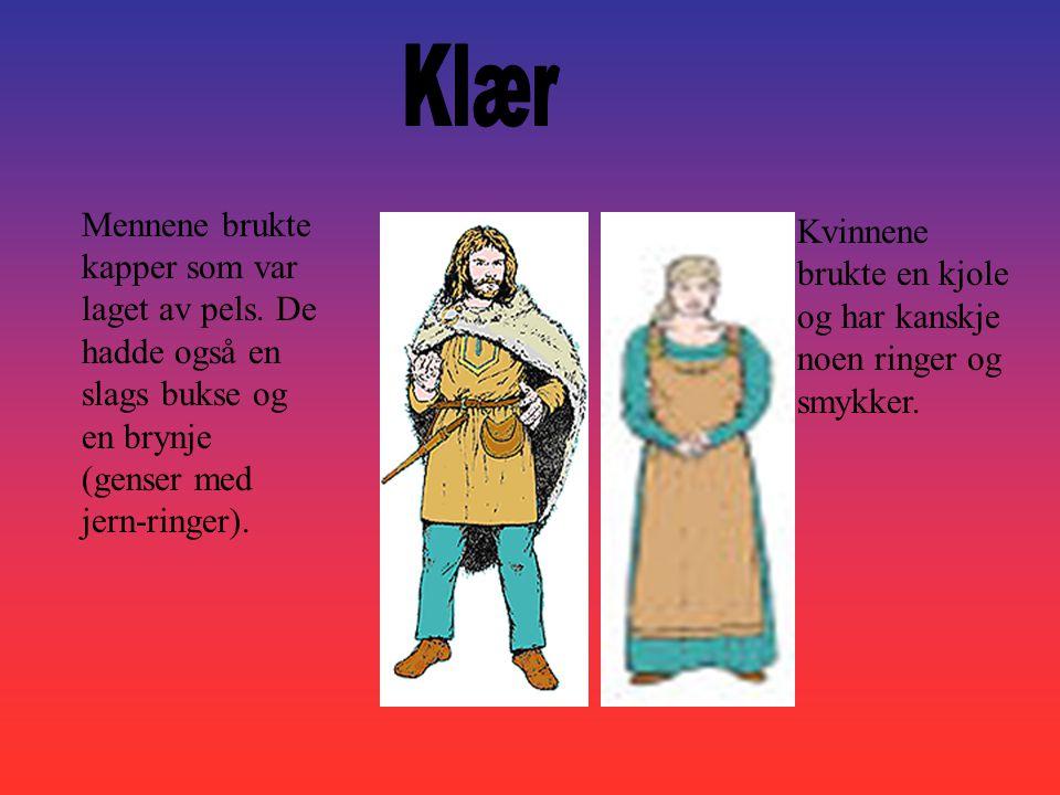 Klær Mennene brukte kapper som var laget av pels. De hadde også en slags bukse og en brynje (genser med jern-ringer).