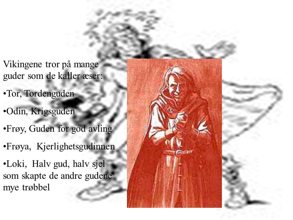 Religion Vikingene tror på mange guder som de kaller æser: