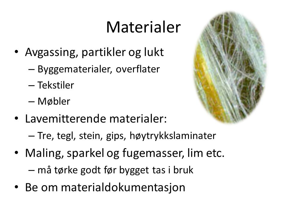 Materialer Avgassing, partikler og lukt Lavemitterende materialer:
