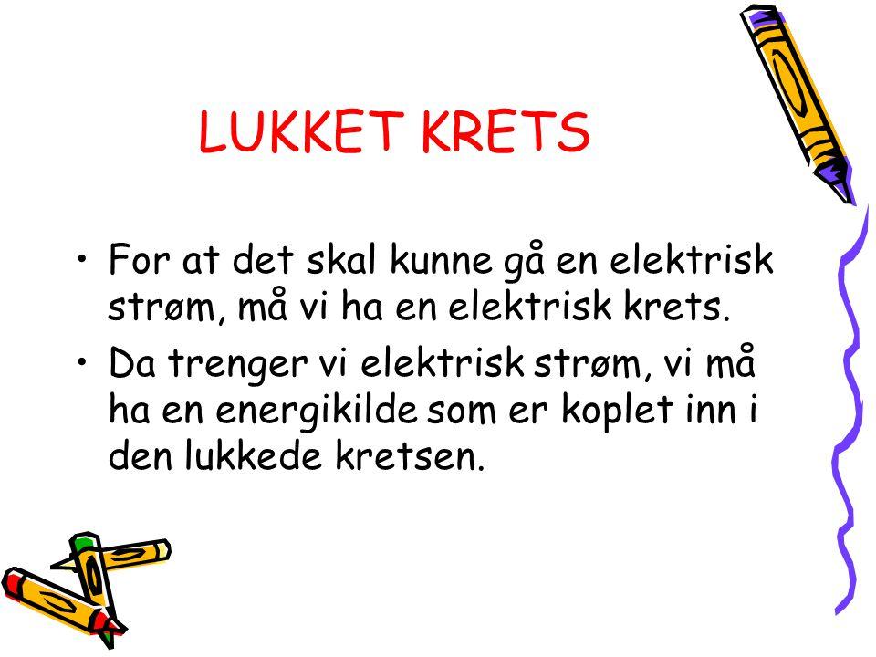 LUKKET KRETS For at det skal kunne gå en elektrisk strøm, må vi ha en elektrisk krets.