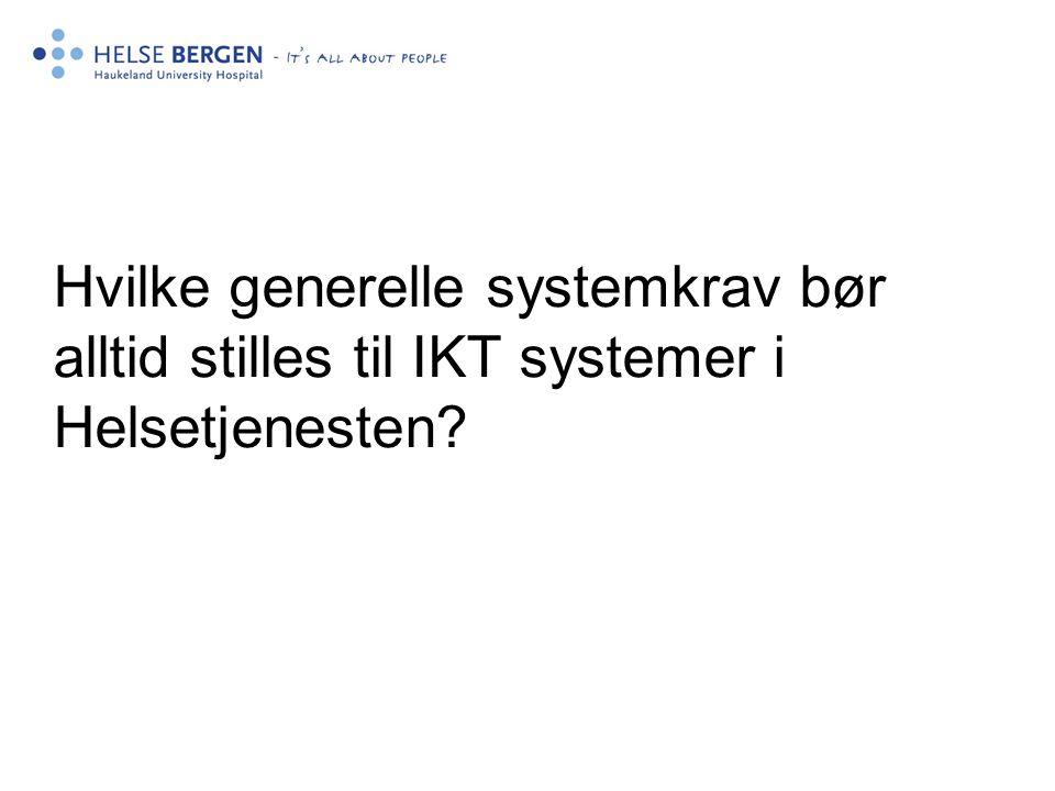 Hvilke generelle systemkrav bør alltid stilles til IKT systemer i Helsetjenesten