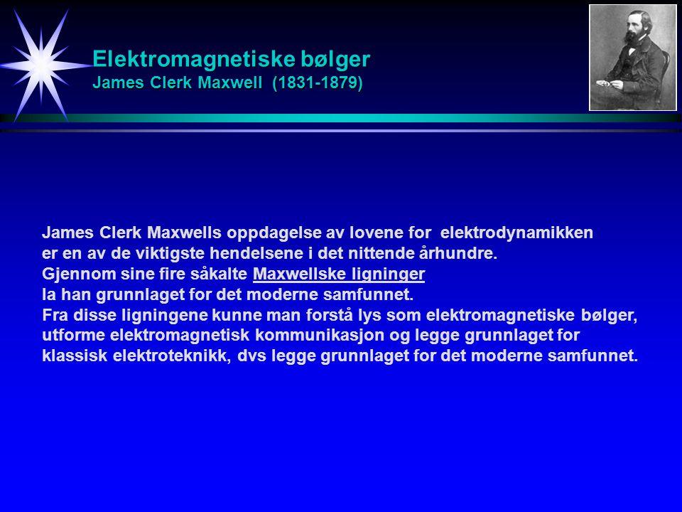 Elektromagnetiske bølger James Clerk Maxwell (1831-1879)