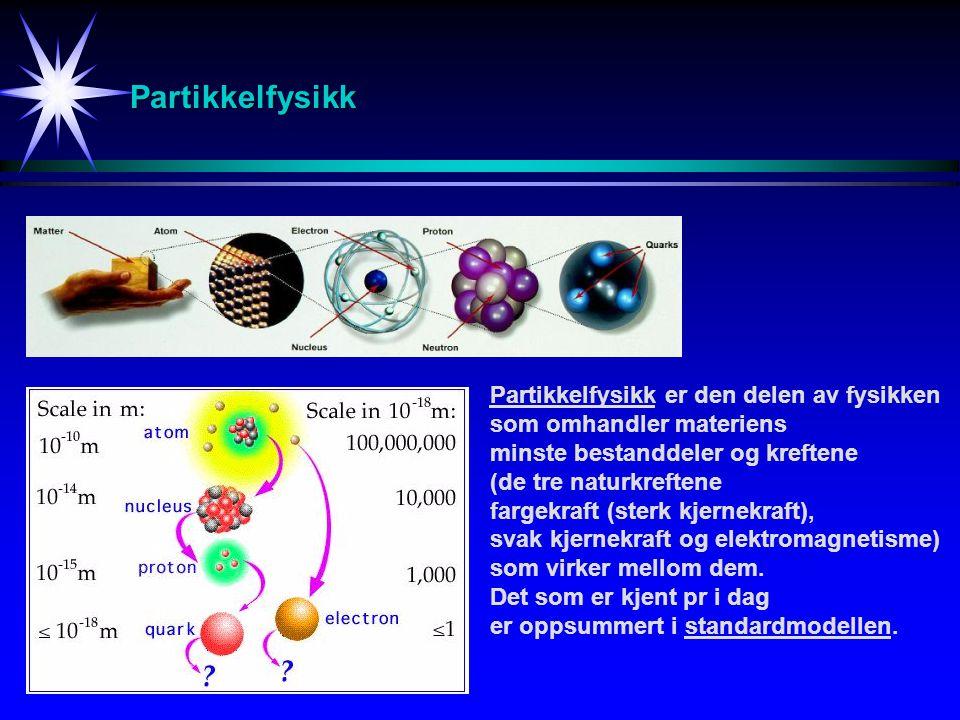 Partikkelfysikk Partikkelfysikk er den delen av fysikken