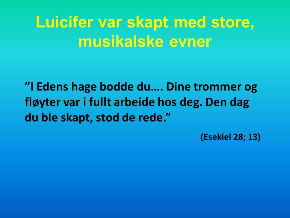 Luicifer var skapt med store, musikalske evner