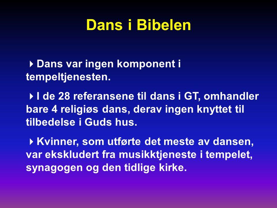 Dans i Bibelen Dans var ingen komponent i tempeltjenesten.
