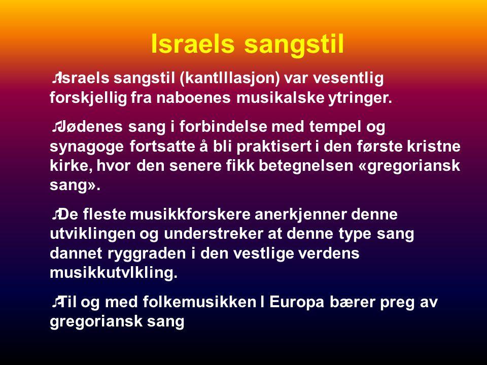 Israels sangstil Israels sangstil (kantlllasjon) var vesentlig forskjellig fra naboenes musikalske ytringer.