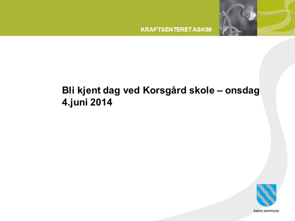 Bli kjent dag ved Korsgård skole – onsdag 4.juni 2014