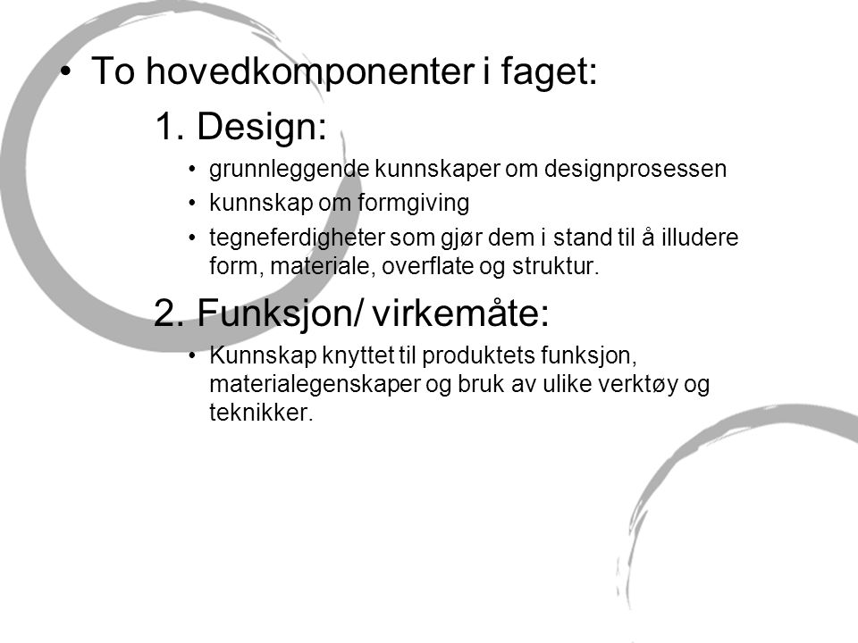 To hovedkomponenter i faget: 1. Design: